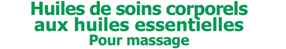 les huiles de soins pour des massages thérapeutiques efficaces et sans danger